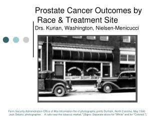 Prostate Cancer Outcomes by  Race & Treatment Site Drs. Kurian, Washington, Nielsen-Menicucci