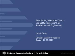Establishing a Network Centric Capability: Implications for Acquisition and Engineering