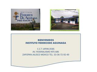 BIENVENIDOS INSTITUTO FEDERICODE AGUINAGA C.C.T 14PJN1358S AV. FEDERALISMO NTE 685