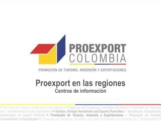 Proexport en las regiones Centros de información