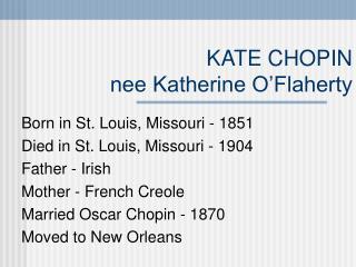 KATE CHOPIN  nee Katherine O'Flaherty