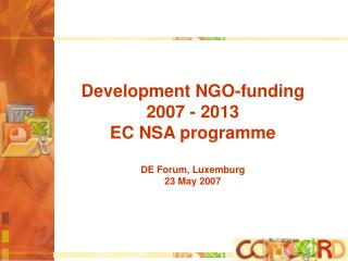 Development NGO-funding 2007 - 2013 EC NSA programme DE Forum, Luxemburg 23 May 2007