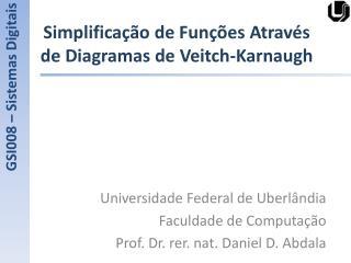 Simplificação de Funções Através de Diagramas de  Veitch-Karnaugh