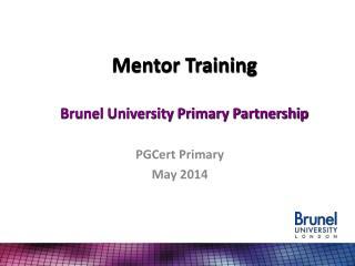 Mentor Training Brunel University Primary Partnership