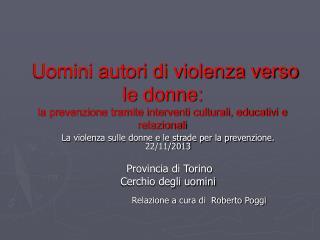 La violenza sulle donne e le strade per la prevenzione. 22/11/2013 Provincia di Torino
