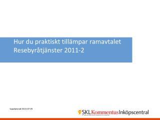Hur  du  praktiskt tillämpar  ramavtalet Resebyråtjänster 2011-2