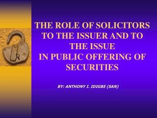 THE ROLE OF SOLICITORS TO THE ISSUER AND TO THE ISSUE IN PUBLIC OFFERING OF SECURITIES