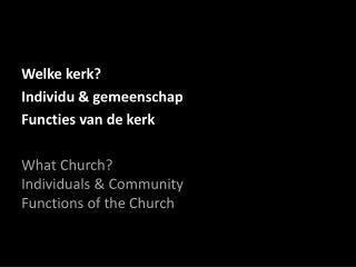 Welke kerk ? Individu  &  gemeenschap Functies  van de  kerk