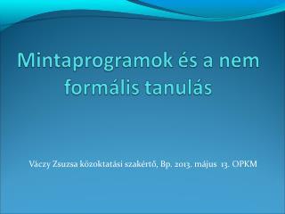 Váczy Zsuzsa közoktatási szakértő, Bp. 2013. május  13. OPKM