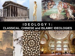 I D E O L O G Y  1 :  CLASSICAL, CHINESE and ISLAMIC IDEOLOGIES