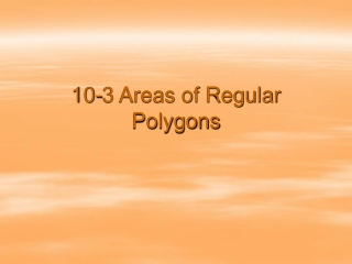 10.3 Areas of Regular Polygons