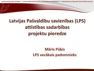 Latvijas Pašvaldību savienības (LPS) attīstības sadarbības  projektu pieredze