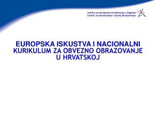 EUROPSKA ISKUSTVA I NACIONALNI   KURIKULUM ZA OBVEZNO OBRAZOVANJE U HRVATSKOJ