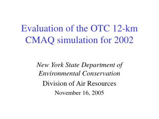Evaluation of the OTC 12-km CMAQ simulation for 2002