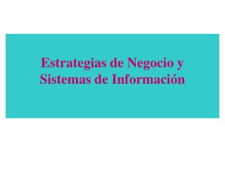 Estrategias de Negocio y  Sistemas de Información