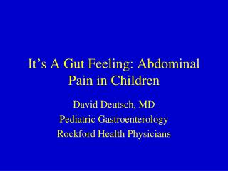 It ' s A Gut Feeling: Abdominal Pain in Children