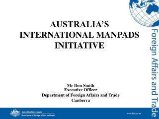 AUSTRALIA'S INTERNATIONAL MANPADS INITIATIVE