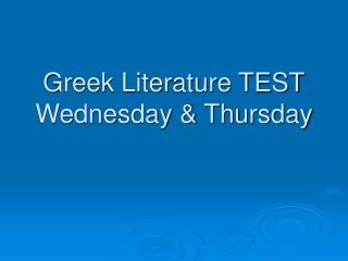 Greek Literature TEST Wednesday & Thursday