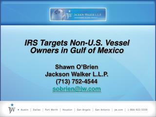 IRS Targets Non-U.S. Vessel  Owners in Gulf of Mexico Shawn O'Brien Jackson Walker L.L.P.