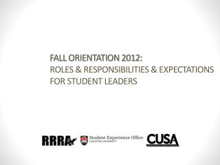 FALL ORIENTATION 2012: ROLES & RESPONSIBILITIES & EXPECTATIONS  FOR STUDENT LEADERS