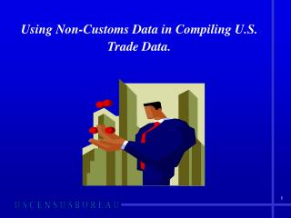 Using Non-Customs Data in Compiling U.S. Trade Data.