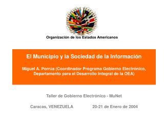 Taller de Gobierno Electr ónico - MuNet Caracas, VENEZUELA                 20-21 de Enero de 2004