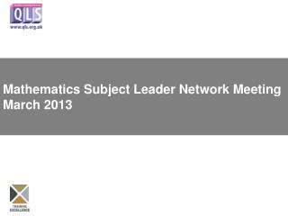 Mathematics Subject Leader Network Meeting March 2013