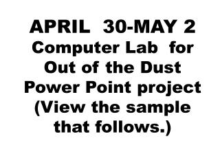 APRIL   30-MAY 2 Computer Lab  for Out of the Dust Power Point project