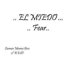 .. EL MIEDO ... .. Fear..