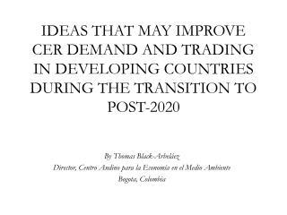 By Thomas  Black- Arbeláez Director, Centro  Andino para  la  Economía  en el  Medio Ambiente