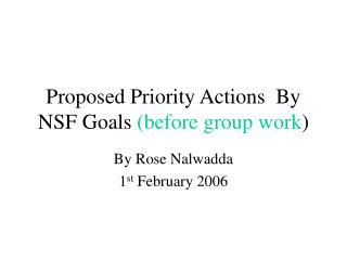 Proposed Priority Actions  By NSF Goals  (before group work )