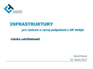 INFRASTRUKTURY pro výzkum a vývoj podpořené z OP VaVpI otázka udržitelnosti