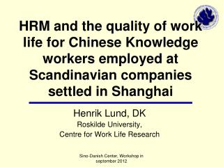 Henrik Lund, DK Roskilde University,  Centre for Work Life Research