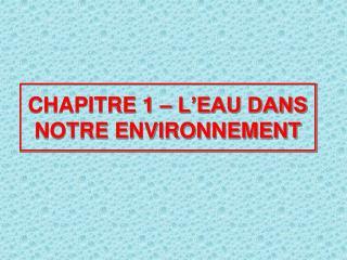 CHAPITRE 1 – L'EAU DANS NOTRE ENVIRONNEMENT