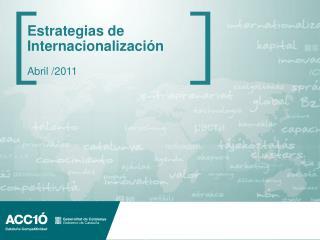 Estrategias de Internacionalización Abril /2011