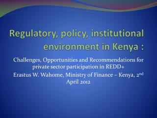 Regulatory, policy, institutional environment in Kenya  :