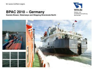 BPAC 2010 – Germany Daniela Nissen, Waterways and Shipping Directorate North