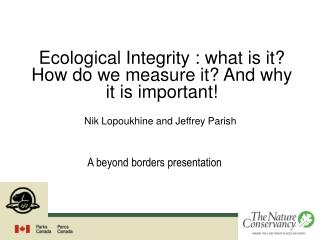 Ecological Integrity : what is it? How do we measure it? And why it is important!