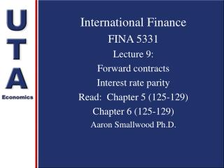 International Finance FINA 5331 Lecture 9:  Forward contracts Interest rate parity