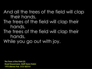 And all the trees of the field will clap their hands,