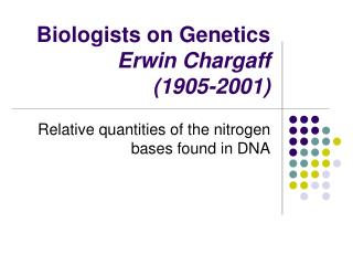 Biologists on Genetics  Erwin Chargaff (1905-2001)
