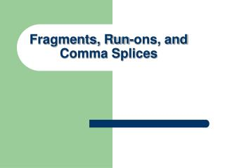 Fragments, Run-ons, and Comma Splices
