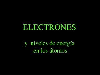ELECTRONES y  niveles de energía  en los átomos