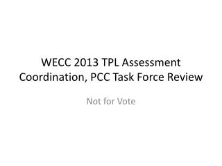 WECC 2013 TPL Assessment Coordination, PCC Task Force Review