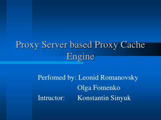 Proxy Server based Proxy Cache Engine