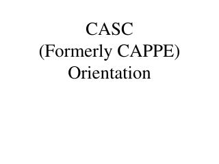 CASC (Formerly CAPPE) Orientation