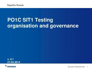 PO1C SIT1 Testing  organisation  and governance v.  0.1 27.04.2014