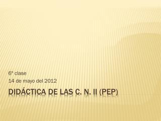 Didáctica de las C. N. II (PEP)
