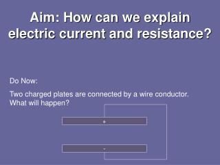 Aim: How can we explain electric current and resistance?