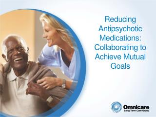Reducing Antipsychotic Medications: Collaborating to Achieve Mutual Goals
